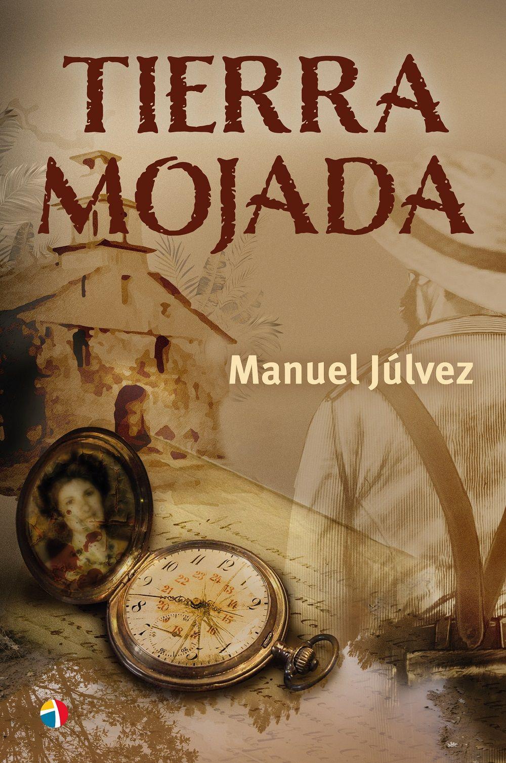 'Tierra mojada', una novela de acción, historia y pasión